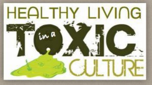 Healthy living in a toxic culture